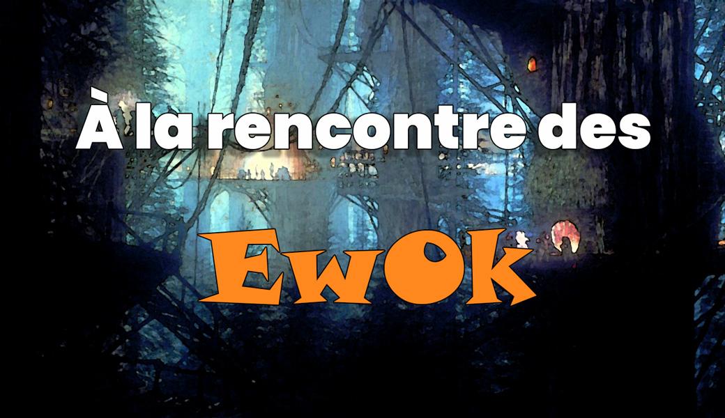 À la rencontre des EwOk