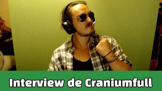 Interview de Craniumfull